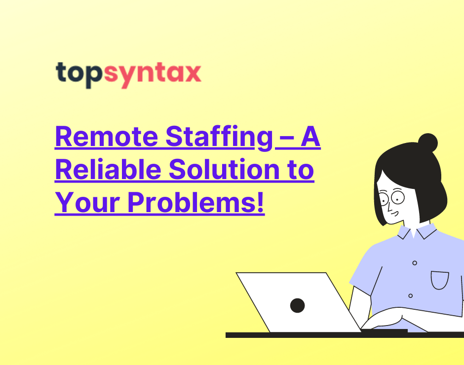 Remote Staffing – A Reliable Solution to Your Problems!